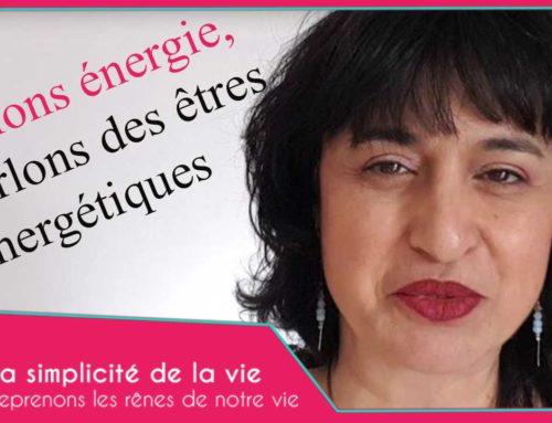 Parlons un peu des êtres énergétiques